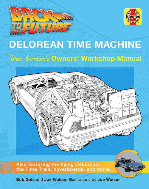 Insight Editions Presents  BACK TO THE FUTURE:  DELOREAN TIME MACHINE: DOC BROWN'S OWNERS' WORKSHOP MANUAL by Bob Gale and Joe Walser