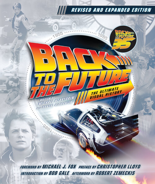 Insight Editions Presents Back to the Future: The Ultimate Visual History - Revised and Expanded Edition by Michael Klastorin